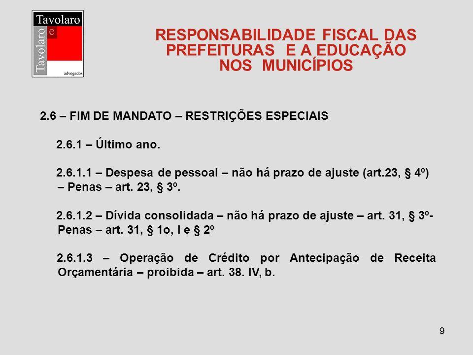 9 RESPONSABILIDADE FISCAL DAS PREFEITURAS E A EDUCAÇÃO NOS MUNICÍPIOS 2.6 – FIM DE MANDATO – RESTRIÇÕES ESPECIAIS 2.6.1 – Último ano. 2.6.1.1 – Despes