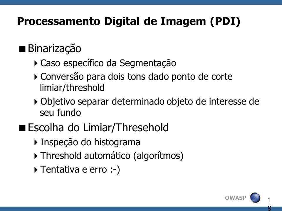 19 Processamento Digital de Imagem (PDI) Binarização Caso específico da Segmentação Conversão para dois tons dado ponto de corte limiar/threshold Obje