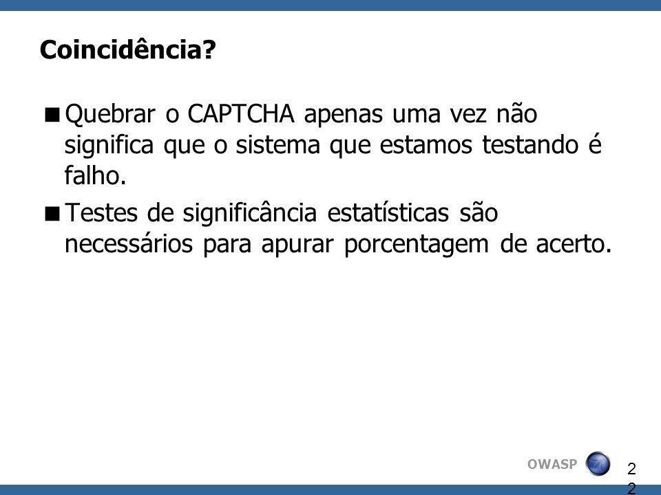 OWASP 22 Coincidência? Quebrar o CAPTCHA apenas uma vez não significa que o sistema que estamos testando é falho. Testes de significância estatísticas