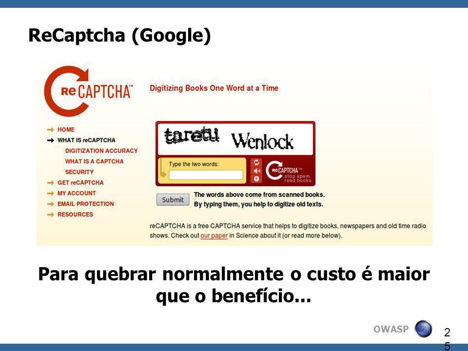 OWASP 25 ReCaptcha (Google) Para quebrar normalmente o custo é maior que o benefício...