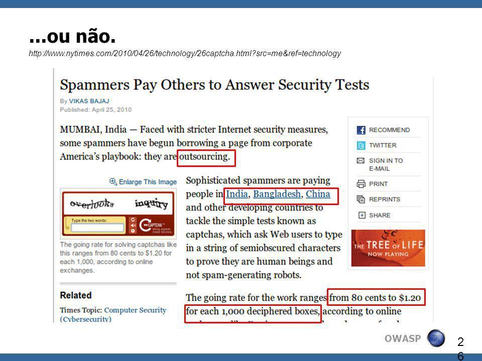 OWASP 26...ou não. http://www.nytimes.com/2010/04/26/technology/26captcha.html?src=me&ref=technology