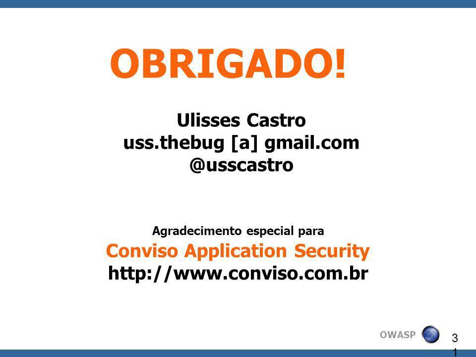 OWASP 31 OBRIGADO! Ulisses Castro uss.thebug [a] gmail.com @usscastro Agradecimento especial para Conviso Application Security http://www.conviso.com.