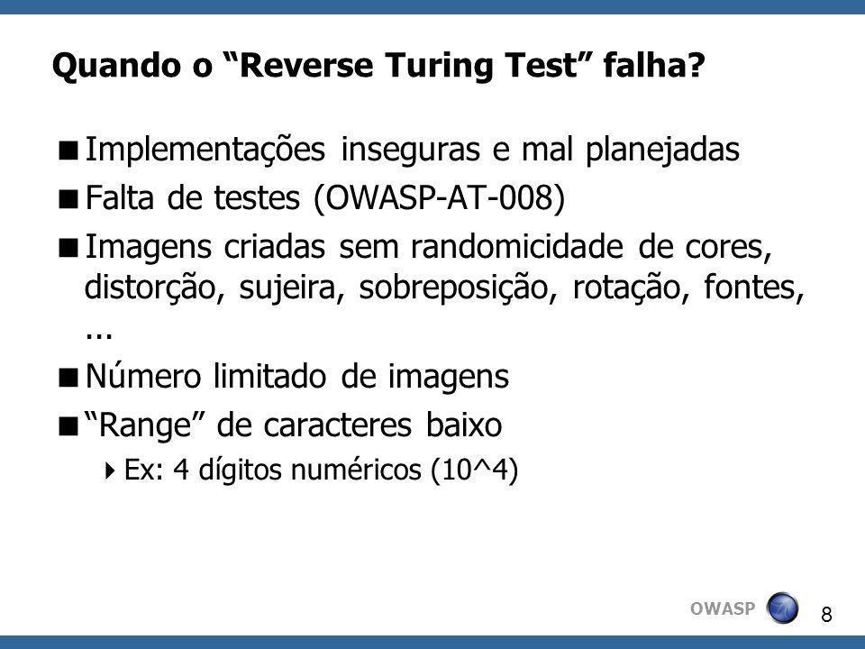 OWASP 8 Quando o Reverse Turing Test falha? Implementações inseguras e mal planejadas Falta de testes (OWASP-AT-008) Imagens criadas sem randomicidade