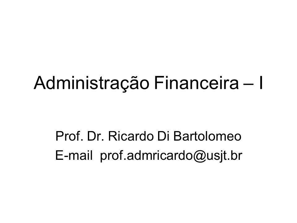 Administração Financeira – I Prof. Dr. Ricardo Di Bartolomeo E-mail prof.admricardo@usjt.br