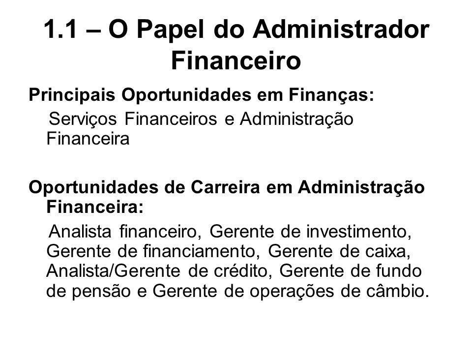 1.1 – O Papel do Administrador Financeiro Principais Oportunidades em Finanças: Serviços Financeiros e Administração Financeira Oportunidades de Carre