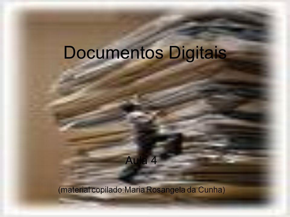 Documentos Digitais Aula 4 (material copilado:Maria Rosangela da Cunha)