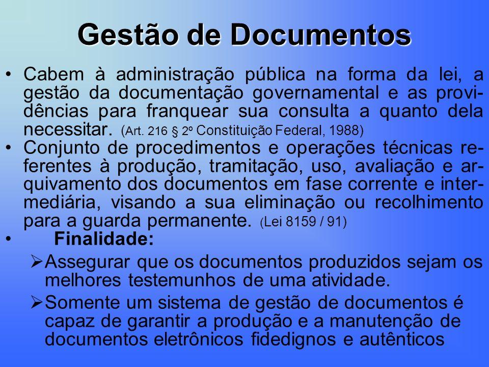 Gestão de Documentos Cabem à administração pública na forma da lei, a gestão da documentação governamental e as provi- dências para franquear sua cons