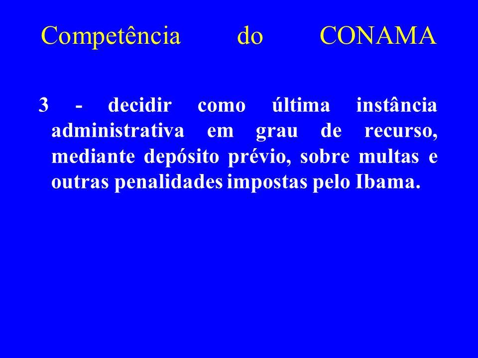 Competência do CONAMA 3 - decidir como última instância administrativa em grau de recurso, mediante depósito prévio, sobre multas e outras penalidades