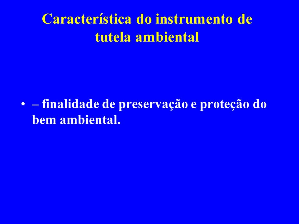 Característica do instrumento de tutela ambiental – finalidade de preservação e proteção do bem ambiental.