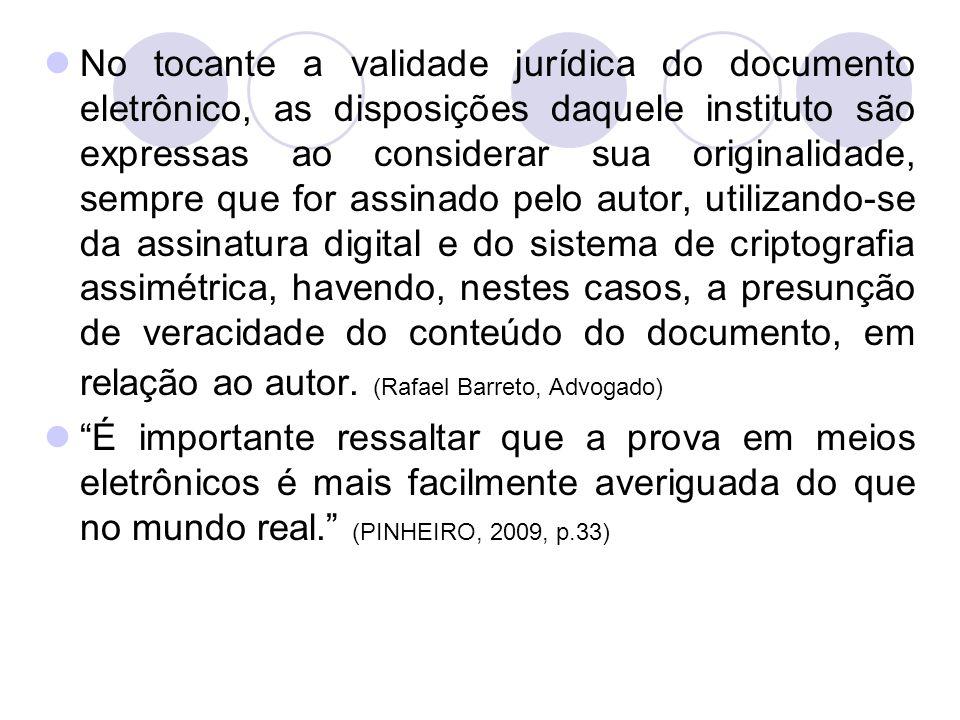 No tocante a validade jurídica do documento eletrônico, as disposições daquele instituto são expressas ao considerar sua originalidade, sempre que for