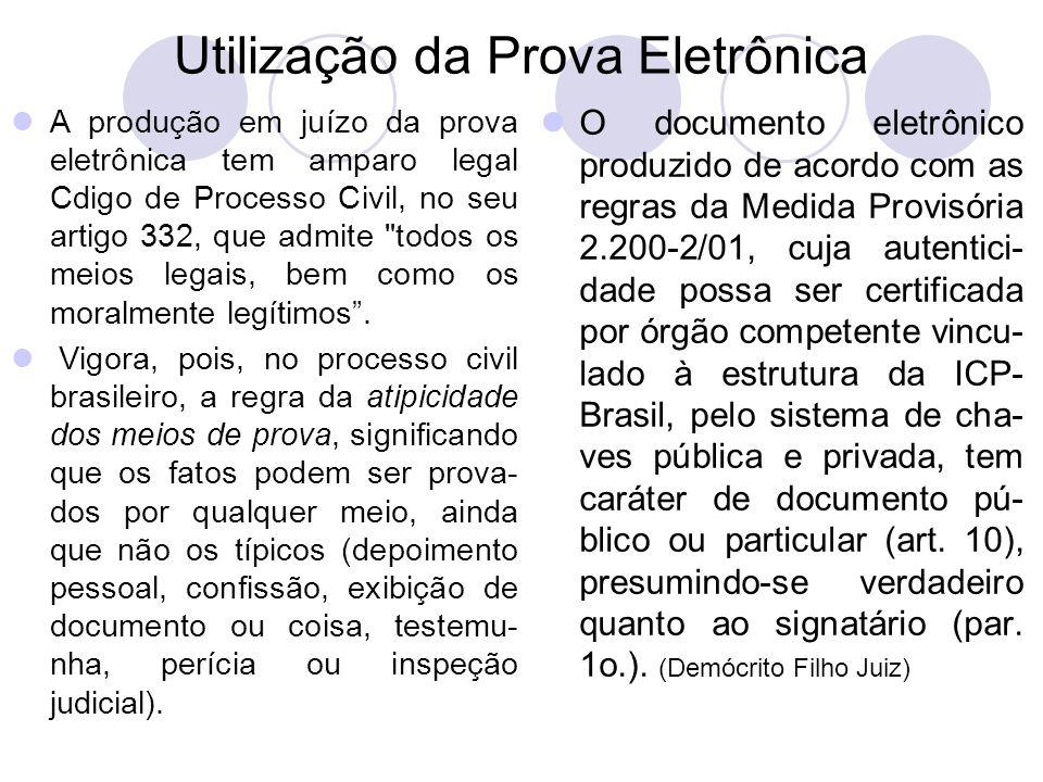 Utilização da Prova Eletrônica A produção em juízo da prova eletrônica tem amparo legal Cdigo de Processo Civil, no seu artigo 332, que admite