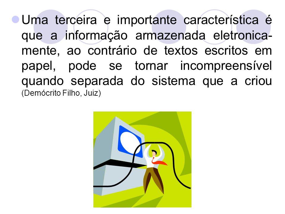 Uma terceira e importante característica é que a informação armazenada eletronica- mente, ao contrário de textos escritos em papel, pode se tornar inc