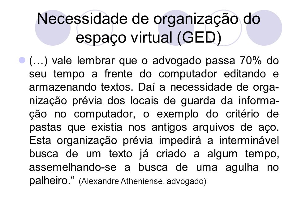 Necessidade de organização do espaço virtual (GED) (…) vale lembrar que o advogado passa 70% do seu tempo a frente do computador editando e armazenand