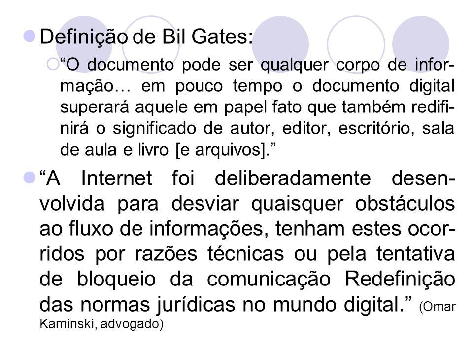 Definição de Bil Gates: O documento pode ser qualquer corpo de infor- mação… em pouco tempo o documento digital superará aquele em papel fato que tamb