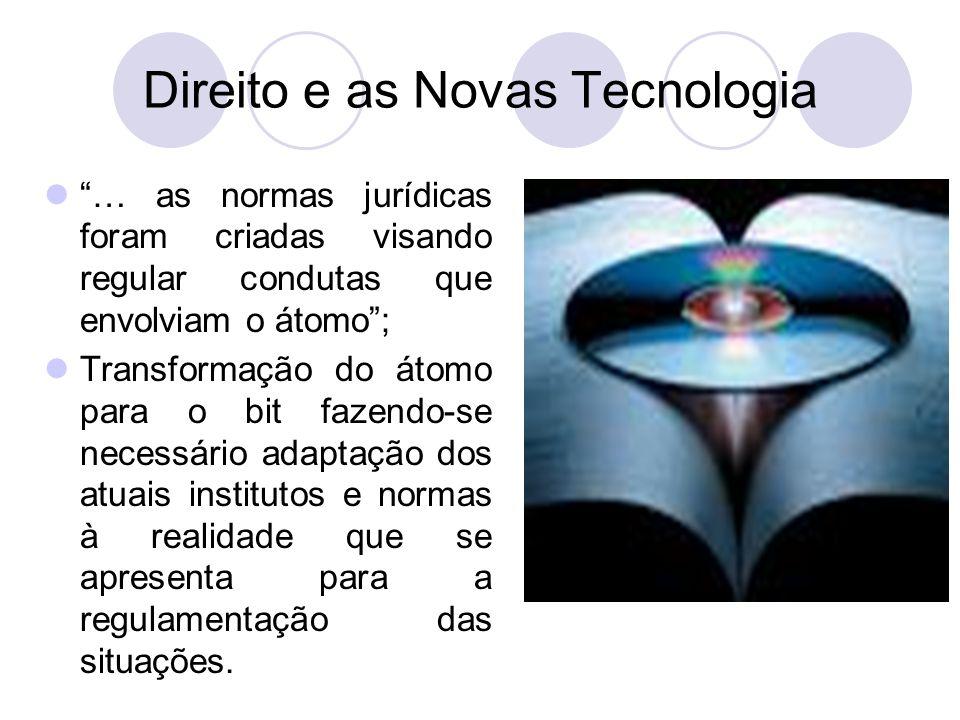 Direito e as Novas Tecnologia … as normas jurídicas foram criadas visando regular condutas que envolviam o átomo; Transformação do átomo para o bit fa