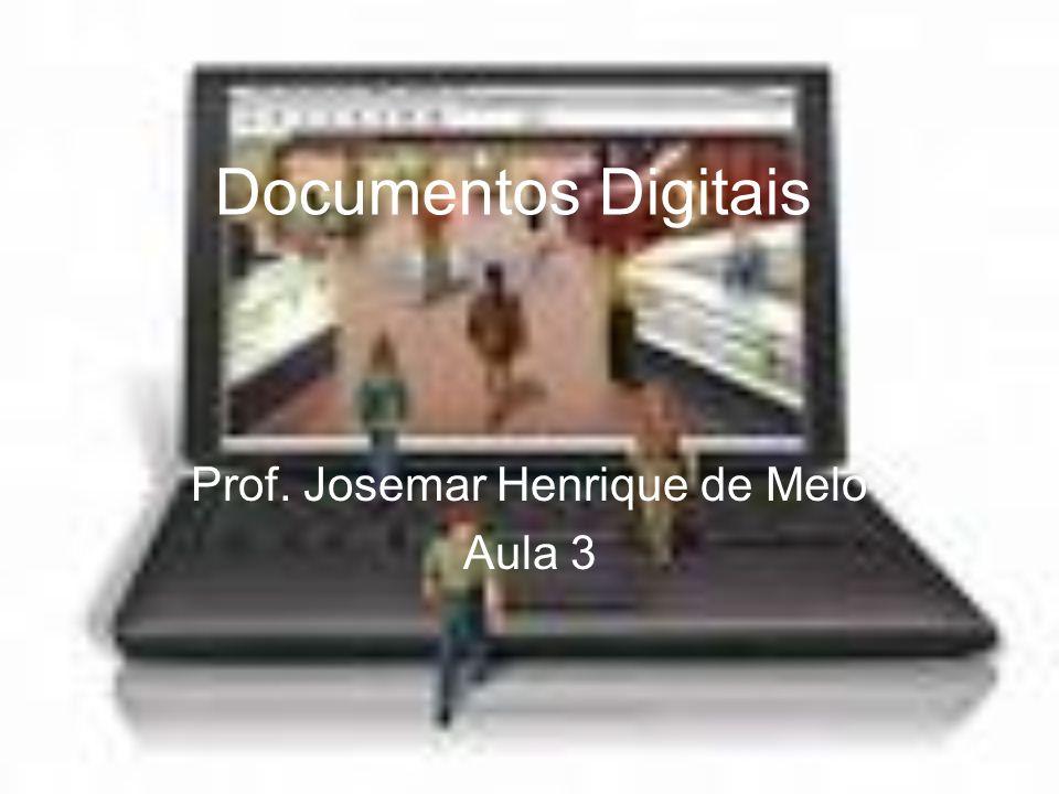 Documentos Digitais Prof. Josemar Henrique de Melo Aula 3