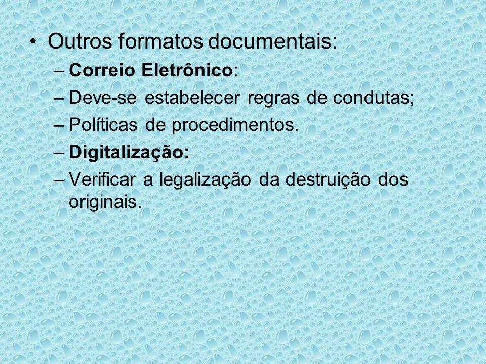 Outros formatos documentais: –Correio Eletrônico: –Deve-se estabelecer regras de condutas; –Políticas de procedimentos. –Digitalização: –Verificar a l