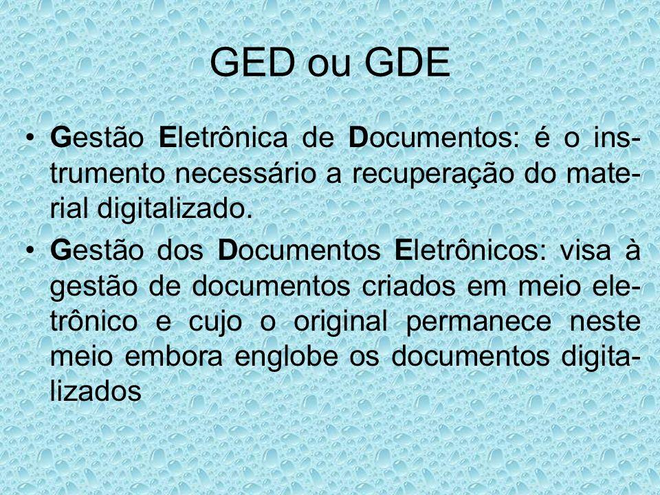 GED ou GDE Gestão Eletrônica de Documentos: é o ins- trumento necessário a recuperação do mate- rial digitalizado. Gestão dos Documentos Eletrônicos: