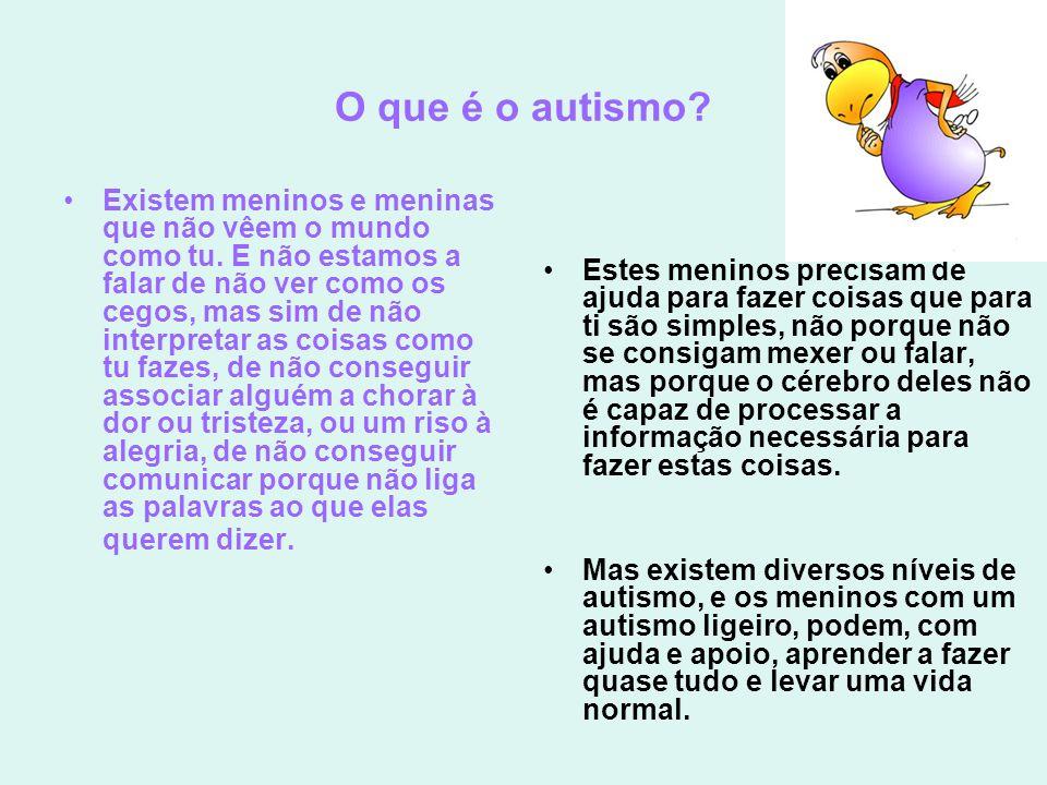 O que é o autismo? Existem meninos e meninas que não vêem o mundo como tu. E não estamos a falar de não ver como os cegos, mas sim de não interpretar