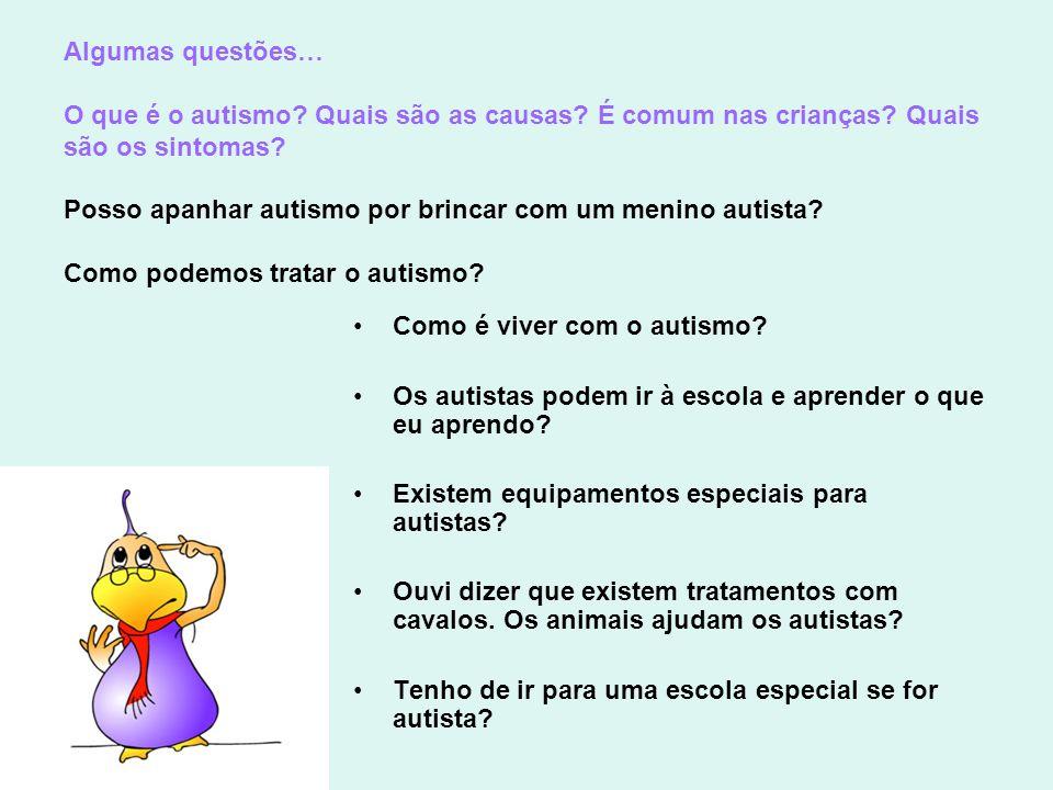 Algumas questões… O que é o autismo? Quais são as causas? É comum nas crianças? Quais são os sintomas? Posso apanhar autismo por brincar com um menino