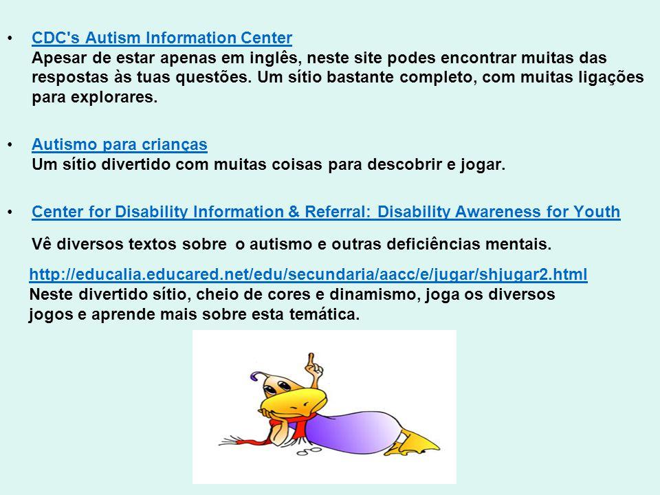 CDC's Autism Information Center Apesar de estar apenas em inglês, neste site podes encontrar muitas das respostas às tuas questões. Um sítio bastante