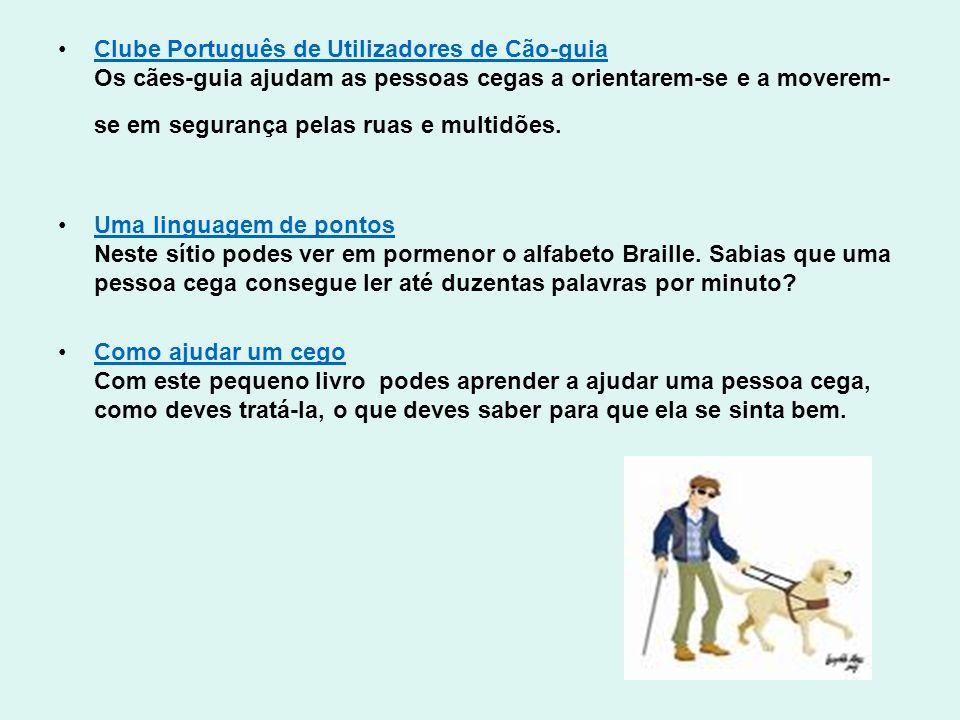 Clube Português de Utilizadores de Cão-guia Os cães-guia ajudam as pessoas cegas a orientarem-se e a moverem- se em segurança pelas ruas e multidões.C