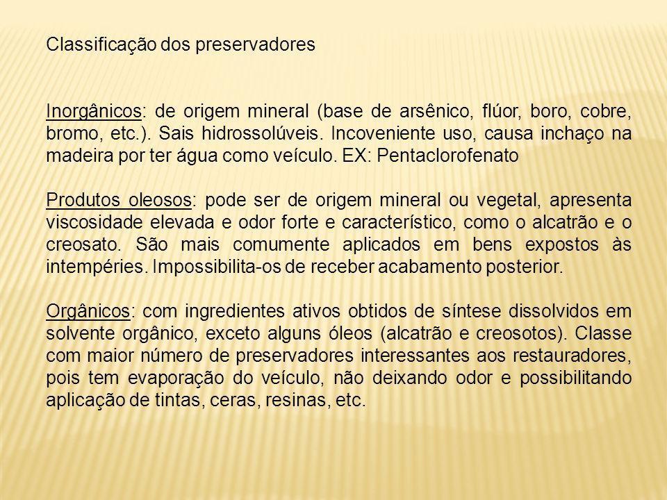 Classificação dos preservadores Inorgânicos: de origem mineral (base de arsênico, flúor, boro, cobre, bromo, etc.). Sais hidrossolúveis. Incoveniente