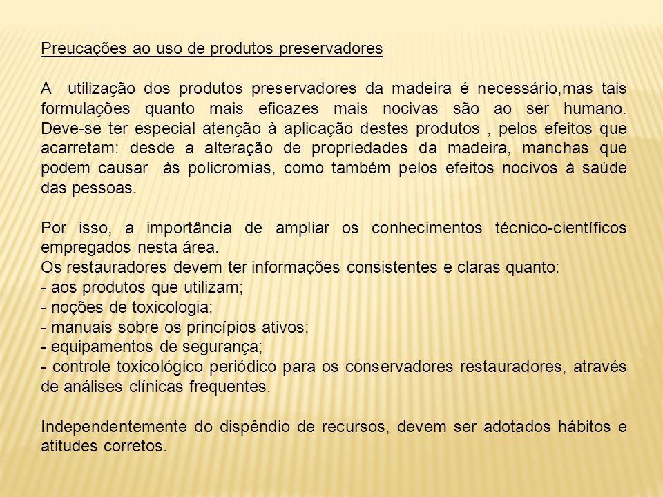 Preucações ao uso de produtos preservadores A utilização dos produtos preservadores da madeira é necessário,mas tais formulações quanto mais eficazes
