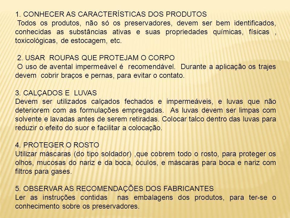 1. CONHECER AS CARACTERÍSTICAS DOS PRODUTOS Todos os produtos, não só os preservadores, devem ser bem identificados, conhecidas as substâncias ativas