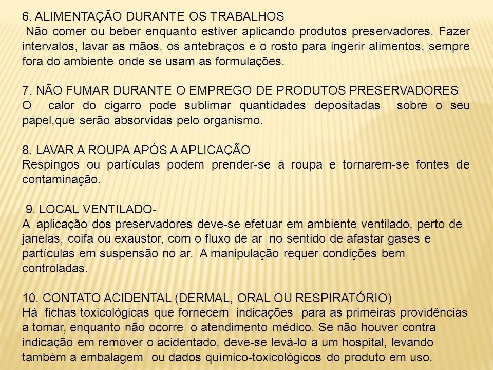 6. ALIMENTAÇÃO DURANTE OS TRABALHOS Não comer ou beber enquanto estiver aplicando produtos preservadores. Fazer intervalos, lavar as mãos, os antebraç