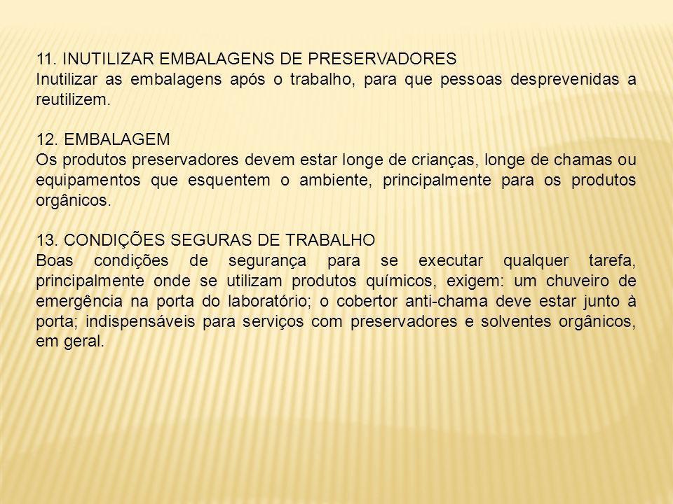 11. INUTILIZAR EMBALAGENS DE PRESERVADORES Inutilizar as embalagens após o trabalho, para que pessoas desprevenidas a reutilizem. 12. EMBALAGEM Os pro