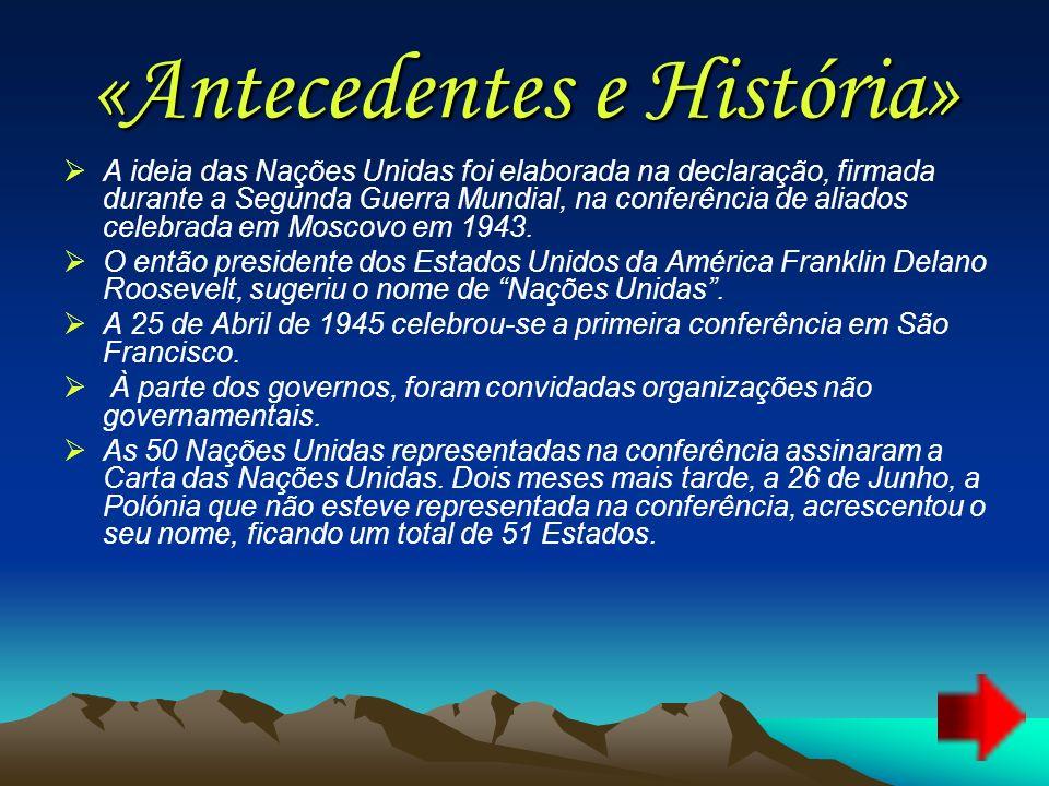 «Antecedentes e História» A ideia das Nações Unidas foi elaborada na declaração, firmada durante a Segunda Guerra Mundial, na conferência de aliados c
