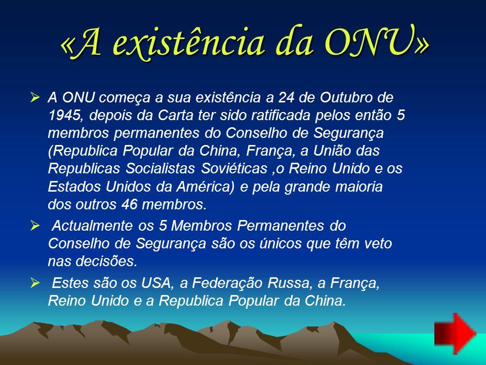 «A existência da ONU» A ONU começa a sua existência a 24 de Outubro de 1945, depois da Carta ter sido ratificada pelos então 5 membros permanentes do