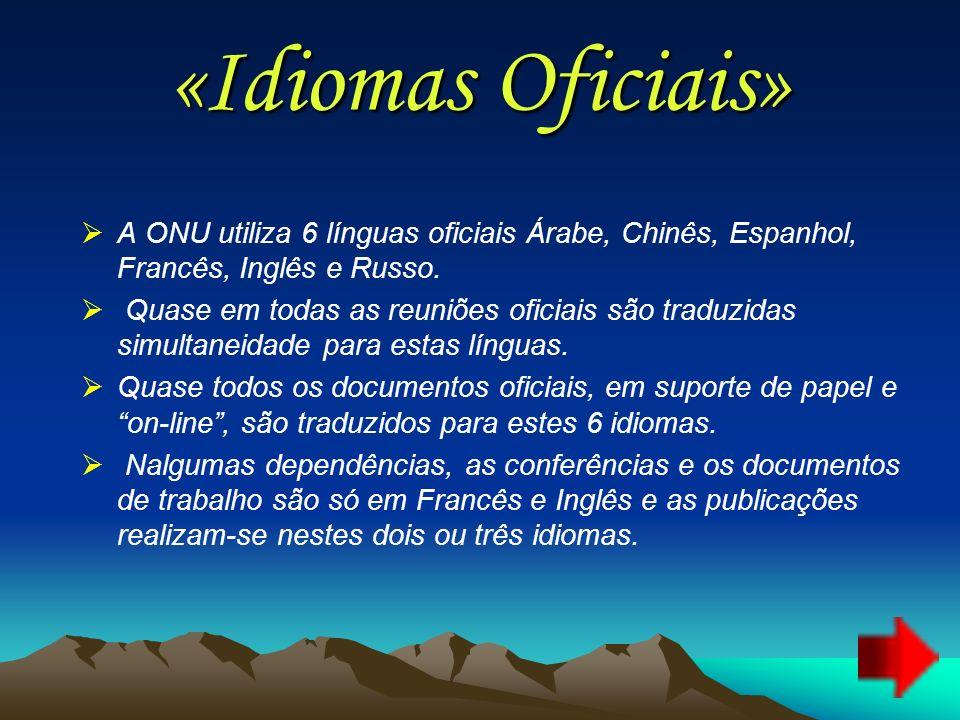 «Idiomas Oficiais» A ONU utiliza 6 línguas oficiais Árabe, Chinês, Espanhol, Francês, Inglês e Russo. Quase em todas as reuniões oficiais são traduzid