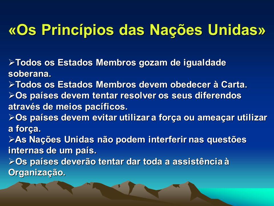 «Os Princípios das Nações Unidas» Todos os Estados Membros gozam de igualdade soberana. Todos os Estados Membros gozam de igualdade soberana. Todos os