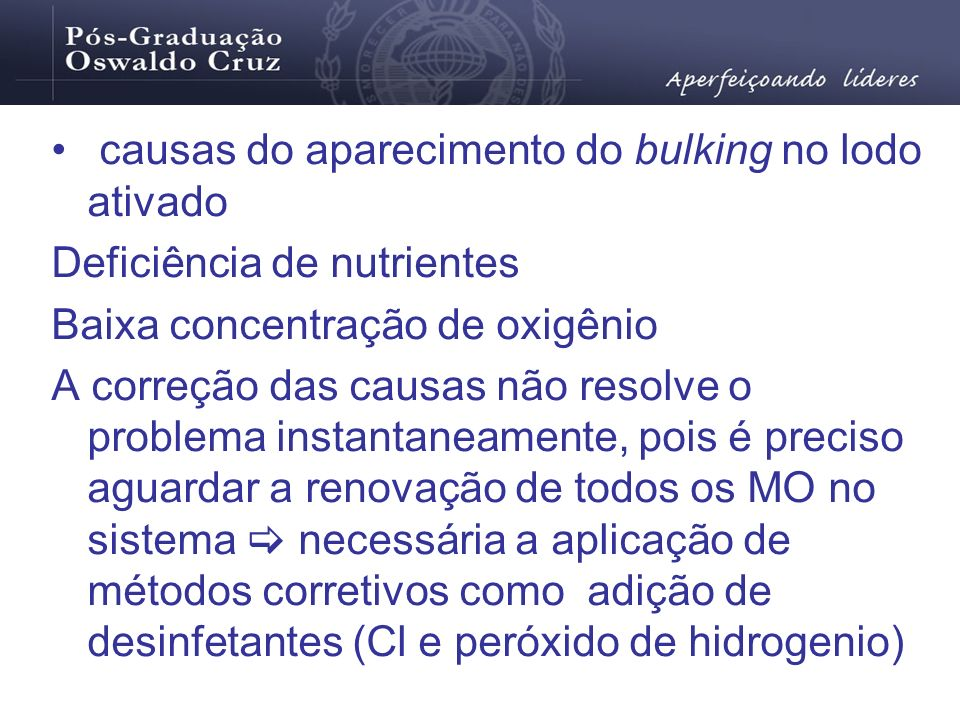 causas do aparecimento do bulking no lodo ativado Deficiência de nutrientes Baixa concentração de oxigênio A correção das causas não resolve o problem