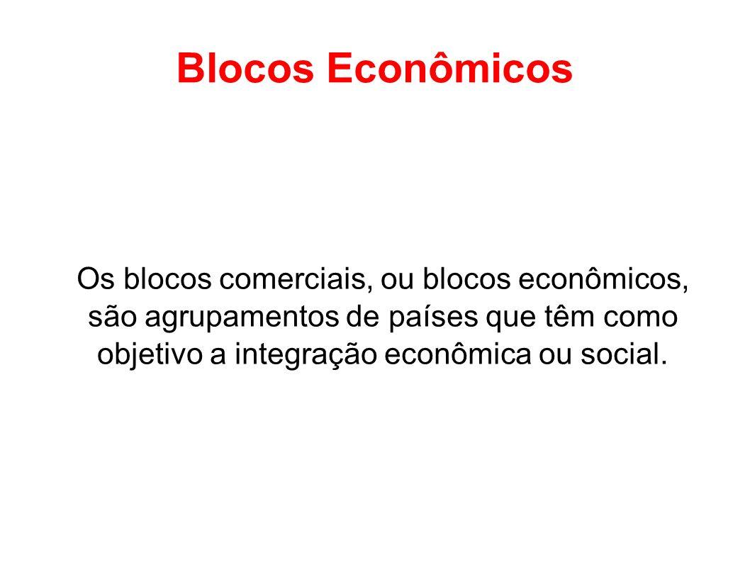 Blocos Econômicos Os blocos comerciais, ou blocos econômicos, são agrupamentos de países que têm como objetivo a integração econômica ou social.