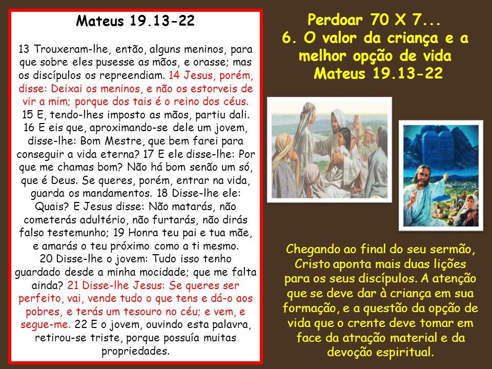 Mateus 19.13-22 13 Trouxeram-lhe, então, alguns meninos, para que sobre eles pusesse as mãos, e orasse; mas os discípulos os repreendiam. 14 Jesus, po
