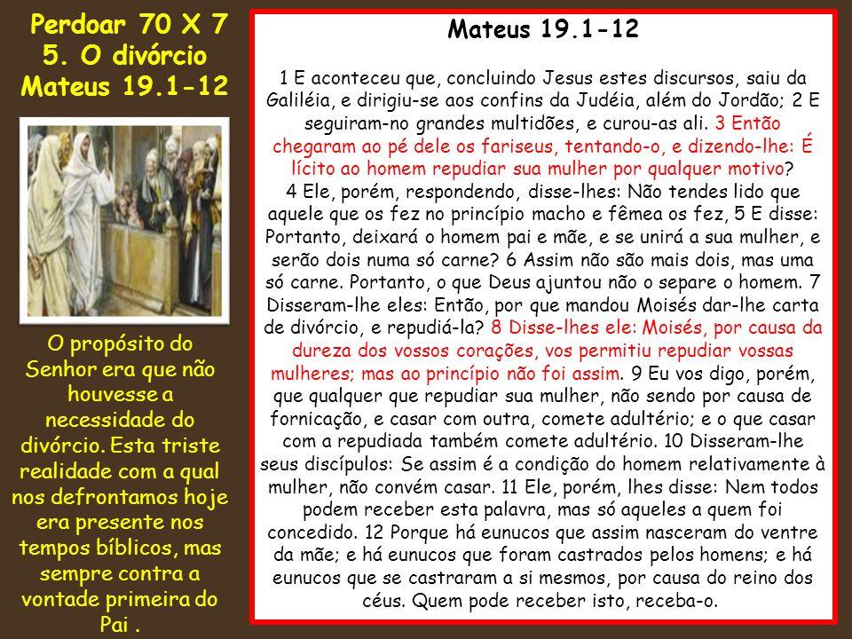 Mateus 19.1-12 1 E aconteceu que, concluindo Jesus estes discursos, saiu da Galiléia, e dirigiu-se aos confins da Judéia, além do Jordão; 2 E seguiram