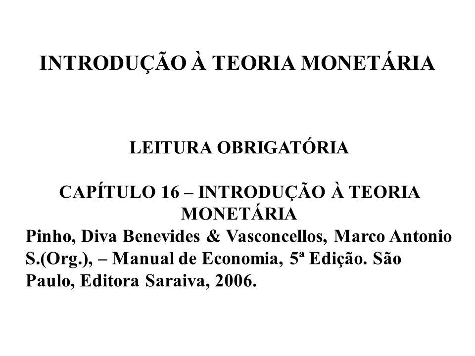 INTRODUÇÃO À TEORIA MONETÁRIA LEITURA OBRIGATÓRIA CAPÍTULO 16 – INTRODUÇÃO À TEORIA MONETÁRIA Pinho, Diva Benevides & Vasconcellos, Marco Antonio S.(O