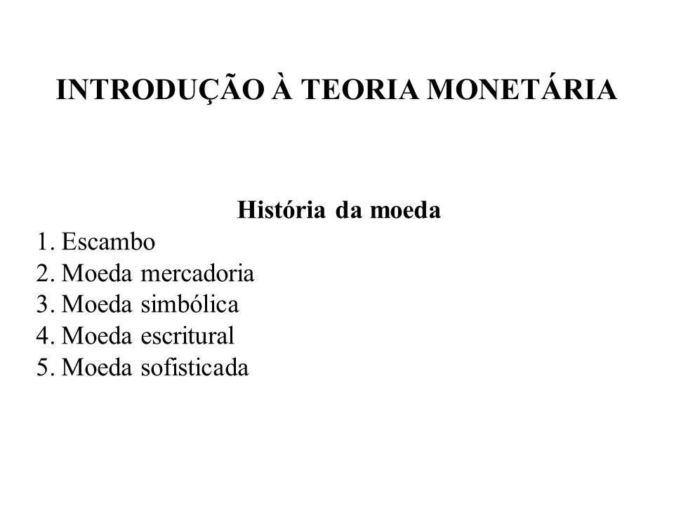 INTRODUÇÃO À TEORIA MONETÁRIA Política Monetária Criação de moeda: quando aumentar o volume da soma de moeda manual e de moeda escritural.