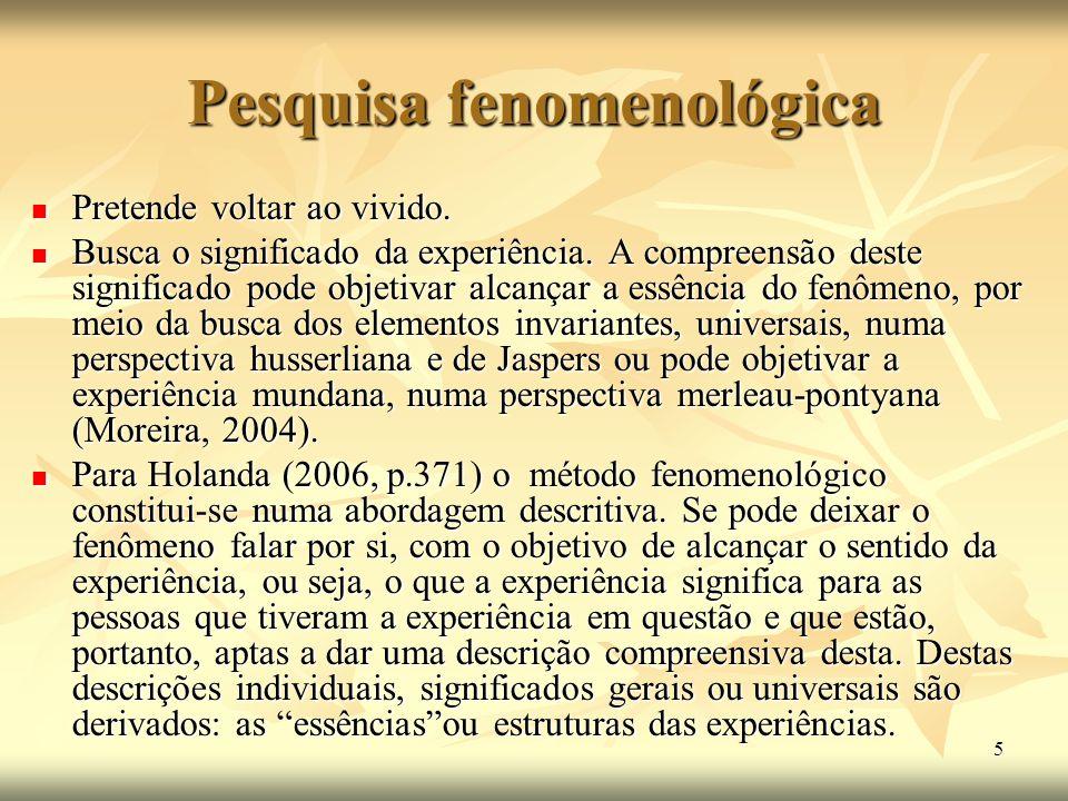 5 Pesquisa fenomenológica Pretende voltar ao vivido. Pretende voltar ao vivido. Busca o significado da experiência. A compreensão deste significado po