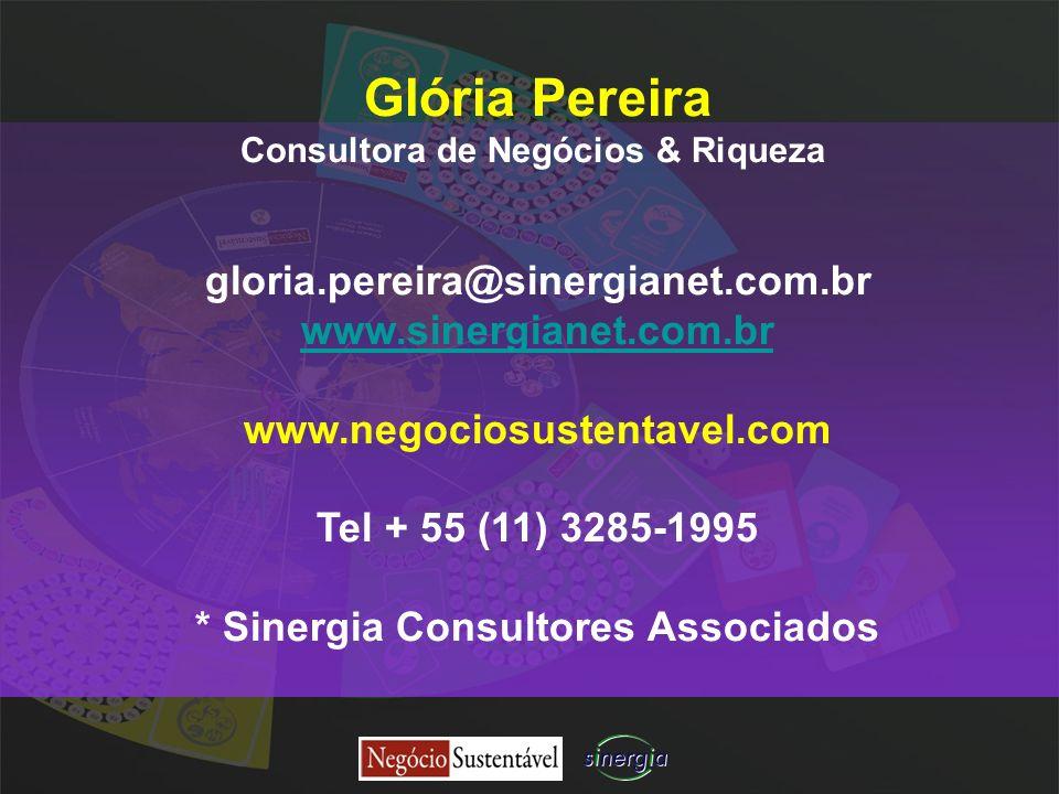 Glória Pereira Consultora de Negócios & Riqueza gloria.pereira@sinergianet.com.br www.sinergianet.com.br www.negociosustentavel.com Tel + 55 (11) 3285