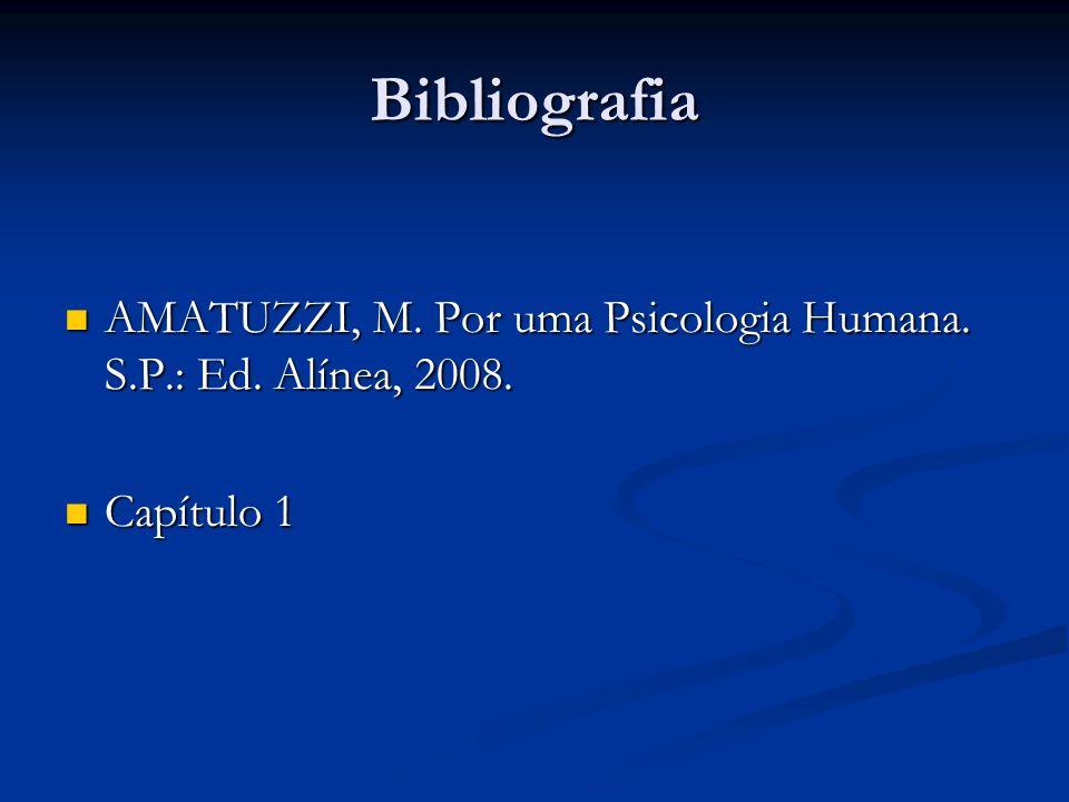 Bibliografia AMATUZZI, M. Por uma Psicologia Humana. S.P.: Ed. Alínea, 2008. AMATUZZI, M. Por uma Psicologia Humana. S.P.: Ed. Alínea, 2008. Capítulo