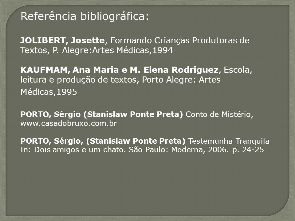 Referência bibliográfica: JOLIBERT, Josette, Formando Crianças Produtoras de Textos, P. Alegre:Artes Médicas,1994 KAUFMAM, Ana Maria e M. Elena Rodrig