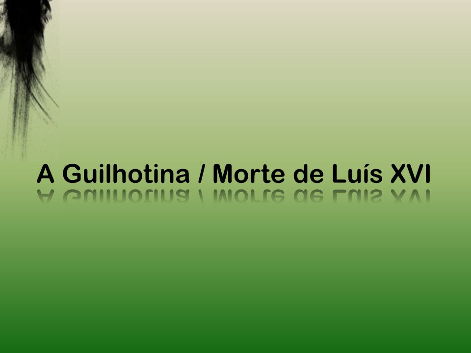Índice O que é a Guilhotina? Morte de Luís XVI Curiosidades