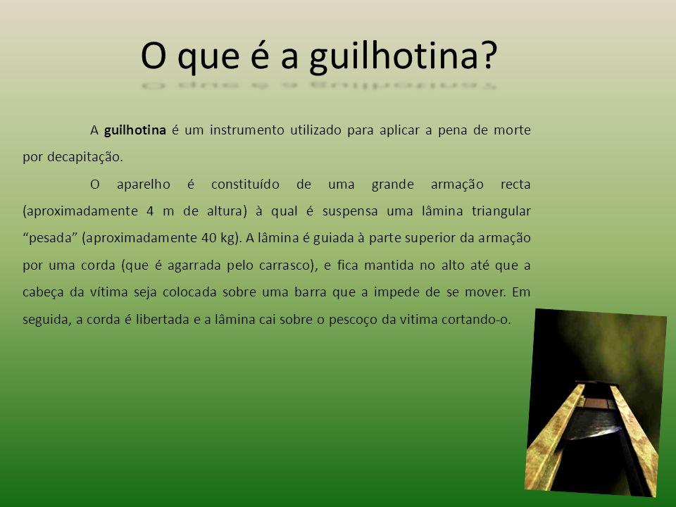 O que é a guilhotina? A guilhotina é um instrumento utilizado para aplicar a pena de morte por decapitação. O aparelho é constituído de uma grande arm