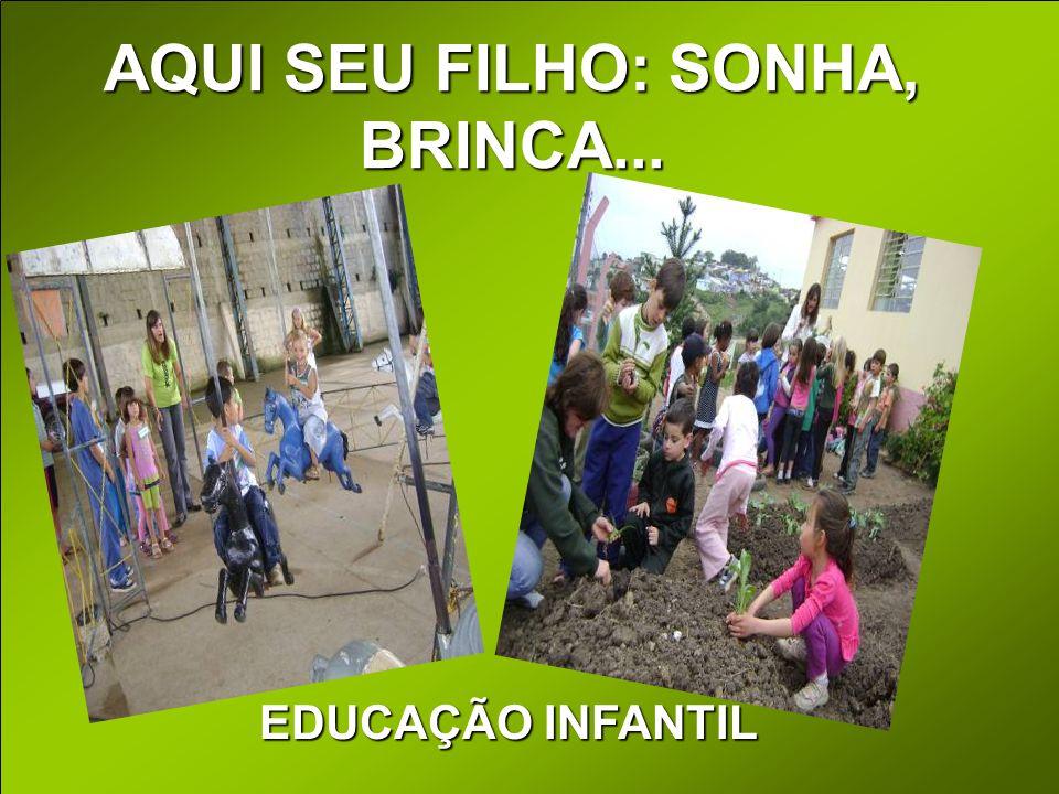 AQUI SEU FILHO: SONHA, BRINCA... EDUCAÇÃO INFANTIL
