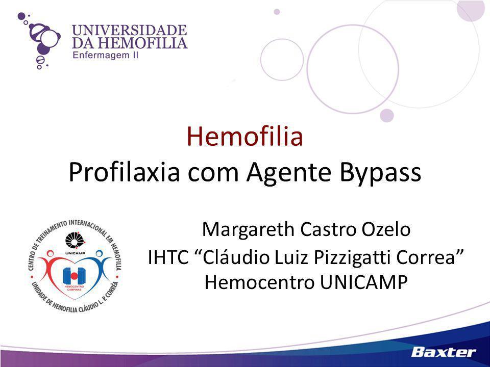 Hemofilia Profilaxia com Agente Bypass Margareth Castro Ozelo IHTC Cláudio Luiz Pizzigatti Correa Hemocentro UNICAMP