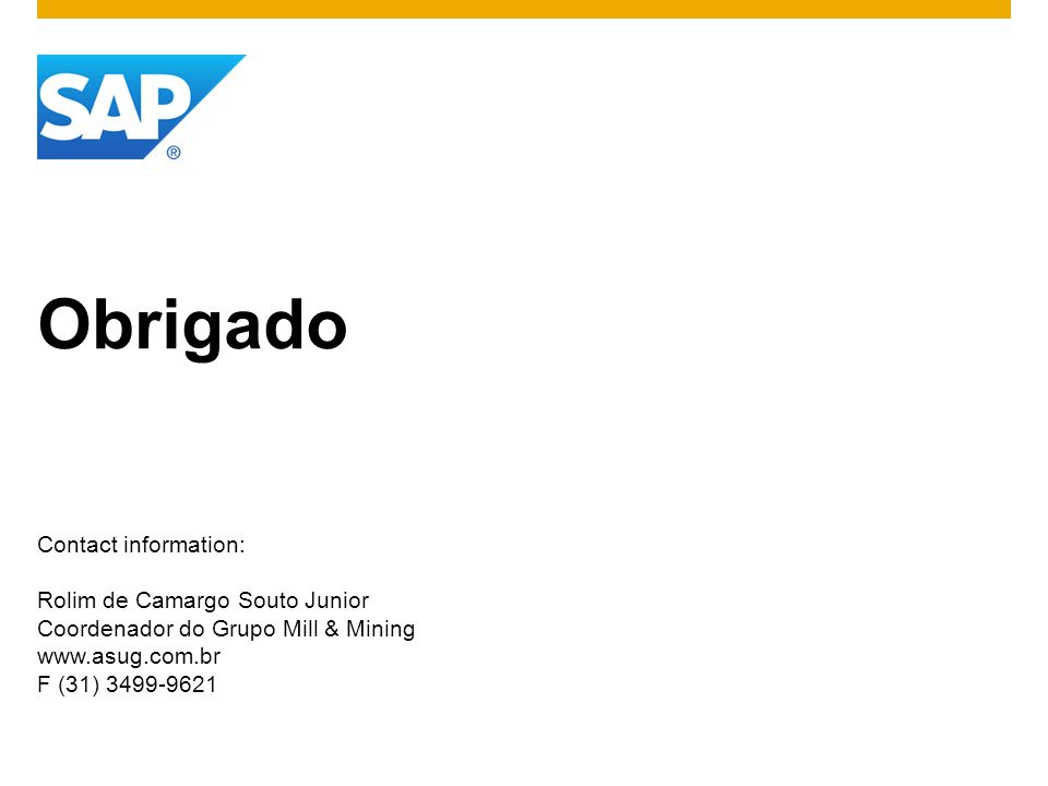 Obrigado Contact information: Rolim de Camargo Souto Junior Coordenador do Grupo Mill & Mining   F (31)